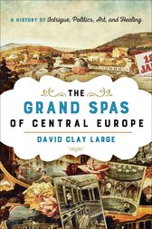The Grand Spas of Central Europe by David Clay Large