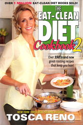 The Eat-Clean Diet Cookbook 2 by Tosca Reno