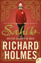 Sahib: The British Soldier in India 1750–1914 by Richard Holmes