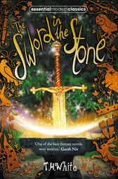 The Sword in the Stone (Essential Modern Classics) by T. H. White