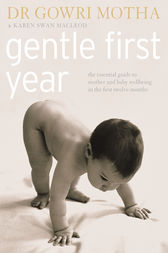 Gentle First Year: The Essential Guide to Mother and Baby Wellbeing in the First Twelve Months by Dr. Gowri Motha