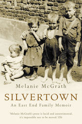 Silvertown: An East End family memoir by Melanie McGrath