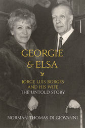 Georgie and Elsa: Jorge Luis Borges and His Wife: The Untold Story by Norman Thomas di Giovanni