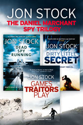 The Daniel Marchant Spy Trilogy: Dead Spy Running, Games Traitors Play, Dirty Little Secret by Jon Stock