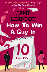 How to Win a Guy in 10 Dates by Jane Linfoot