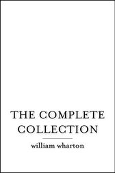 The Complete Collection by William Wharton