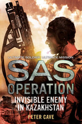 Invisible Enemy in Kazakhstan (SAS Operation) by Peter Cave