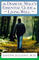 The Diabetic Male's Essential Guide to Living Well by Joseph Juliano