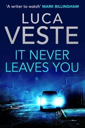 It Never Leaves You by Luca Veste