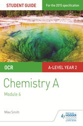 OCR A Level Year 2 Chemistry A Student Guide: Module 6 by Mike Smith