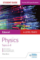 Edexcel A Level Year 2 Physics Student Guide: Topics 6-8 by Mike Benn