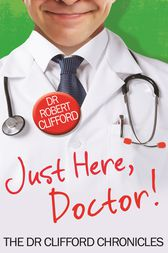 Just Here, Doctor by Robert Clifford