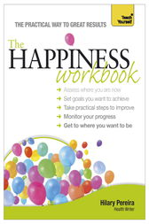 The Happiness Workbook: Teach Yourself by Hilary Pereira