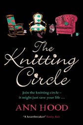 The Knitting Circle: The uplifting and heartwarming novel you need to read this year by Ann Hood
