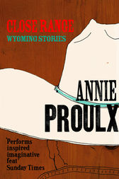 Close Range: Brokeback Mountain and other stories by Annie Proulx