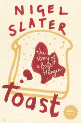 Toast: The Story of a Boy's Hunger by Nigel Slater