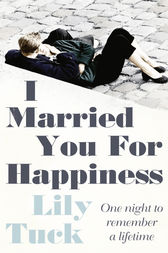 I Married You For Happiness by Lily Tuck