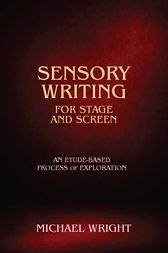 Sensory Writing for Stage and Screen by Michael Wright