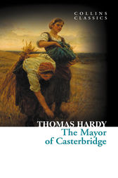The Mayor of Casterbridge (Collins Classics) by Thomas Hardy