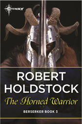 The Horned Warrior by Robert Holdstock