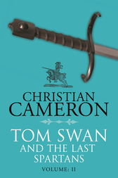 Tom Swan and the Last Spartans: Part Two by Christian Cameron