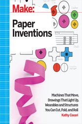 Make: Paper Inventions by Kathy Ceceri