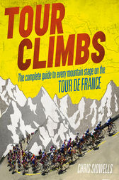 Tour Climbs: The complete guide to every mountain stage on the Tour de France by Chris Sidwells