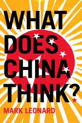 What Does China Think? by Mark Leonard