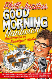 Good Morning Nantwich: Adventures in Breakfast Radio by Phill Jupitus