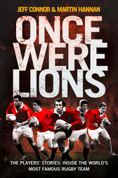 Once Were Lions: The Players' Stories: Inside the World's Most Famous Rugby Team by Jeff Connor