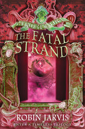 The Fatal Strand (Tales from the Wyrd Museum, Book 3) by Robin Jarvis