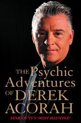 The Psychic Adventures of Derek Acorah: Star of TV's Most Haunted by Derek Acorah