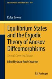 Equilibrium States and the Ergodic Theory of Anosov Diffeomorphisms by Robert Edward Bowen