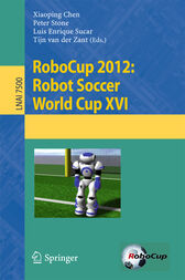 RoboCup 2012: Robot  Soccer World Cup XVI by Xiaoping Chen