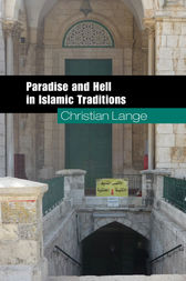 Paradise and Hell in Islamic Traditions by Christian Lange