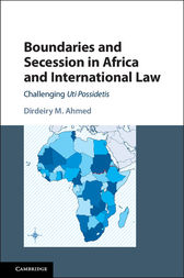 Boundaries and Secession in Africa and International Law by Dirdeiry M. Ahmed