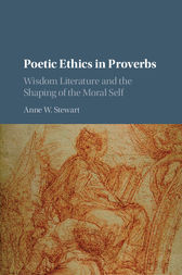 Poetic Ethics in Proverbs by Anne W. Stewart