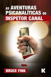 As Aventuras Psicanaliticas do Inspetor Canal by Bruce Fink