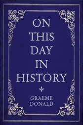 On This Day in History by Graeme Donald