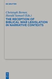 The Reception of Biblical War Legislation in Narrative Contexts by Christoph Berner