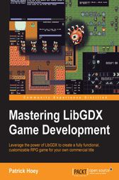 Mastering LibGDX Game Development by Patrick Hoey