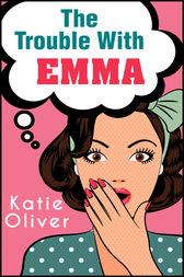 The Trouble With Emma (The Jane Austen Factor, Book 2) by Katie Oliver