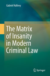 The Matrix of Insanity in Modern Criminal Law by Gabriel Hallevy