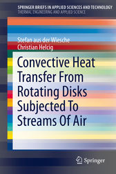 Convective Heat Transfer From Rotating Disks Subjected To Streams Of Air by Stefan aus der Wiesche