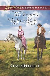 The Express Rider's Lady (Mills & Boon Love Inspired Historical) by Stacy Henrie