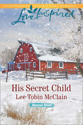 His Secret Child (Mills & Boon Love Inspired) (Rescue River, Book 2) by Lee Tobin McClain