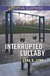 Interrupted Lullaby (Mills & Boon Love Inspired Suspense) by Dana R. Lynn