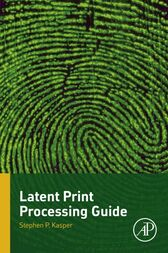 Latent Print Processing Guide by Stephen P. Kasper