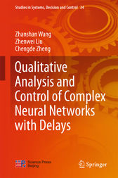 Qualitative Analysis and Control of Complex Neural Networks with Delays by Zhanshan Wang