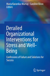 Derailed Organizational Interventions for Stress and Well-Being by Maria Karanika-Murray